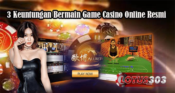 3 Keuntungan Bermain Game Casino Online Resmi