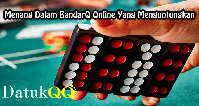 Menang Dalam BandarQ Online Yang Menguntungkan