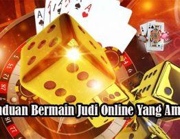 Panduan Bermain Judi Online Yang Aman